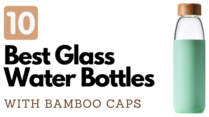 10 Best Glass Water Bottles With Bamboo Caps